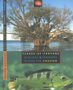 Floods of Fortune : Ecology and Economy Along the Amazon - Michael Goulding