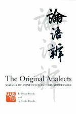 The Original Analects : Sayings of Confucius and His Successors - E. Bruce Brooks