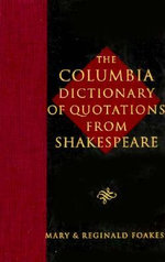 The Columbia Dictionary of Shakespeare Quotations : A Dictionary of Quotations