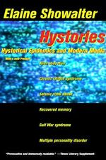 Hystories : Hysterical Epidemics and Modern Media - Elaine Showalter