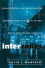 Interzones : Black/White Sex Districts in Chicago and New York in the Early Twentieth Century - Kevin Mumford