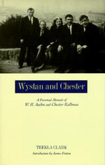 Wystan and Chester : A Personal Memoir of W. H. Auden and Chester Kallman - Thekla Clark Introduction by James Fenton