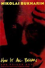 How it All Began : The Prison Novel - N. Bukharin
