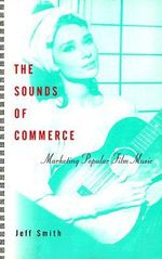 The Sounds of Commerce : Marketing Popular Film Music - Jeff Smith