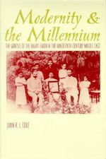 Modernity and the Millennium : The Genesis of the Baha'i Faith in the Nineteenth Century - Juan R.I. Cole