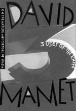 Three Uses of the Knife : on the Nature and Purpose of Drama - David Mamet