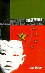 Imperfect Conceptions : Medical Knowledge, Birth Defects, and Eugenics in China - Frank Dikotter