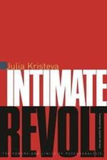 Intimate Revolt : The Powers and Limits of Psychoanalysis - Julia Kristeva