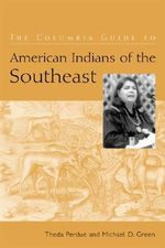 The Columbia Guide to American Indians of the Southeast : Columbia Guides to American Indian History and Culture S. - Theda Perdue