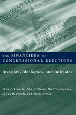 The Financiers of Congressional Elections : Investors, Ideologues and Intimates - Peter Francia