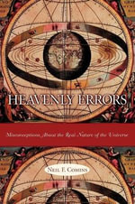 Heavenly Errors : Misconceptions About the Real Nature of the Universe - Neil F. Comins