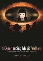 Experiencing Music Video : Aesthetics and Cultural Context - Carol Vernallis