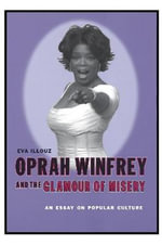 Oprah Winfrey and the Glamour of Misery : An Essay on Popular Culture - Eva Illouz
