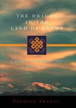 The Dragon in the Land of Snows : A History of Modern Tibet Since 1947 - Tsering Shakya