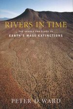 Rivers in Time : The Search for Clues to Earth's Mass Extinctions - Peter Douglas Ward