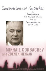Conversations with Gorbachev : On Perestroika, the Prague Spring and the Crossroads of Socialism - Mikhail Gorbachev
