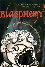 Blasphemy : Impious Speech in the West from the Seventeenth to the Nineteenth Century - Alain Cabantous