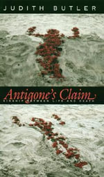 Antigone's Claim : Kinship Between Life and Death - Judith P. Butler