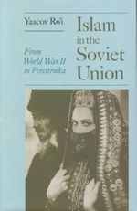 Islam in the Soviet Union : From the Second World War to Gorbachev - Yaacov Ro'i