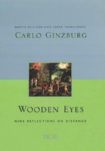 Wooden Eyes : Nine Reflections on Distance - Carlo Ginzburg