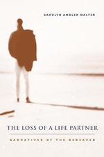 The Loss of a Life Partner : Narratives of the Bereaved - Carolyn Ambler Walter