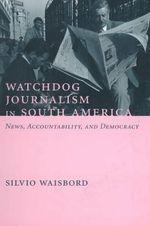 Watchdog Journalism in South America : News, Accountability and Democracy - Silvio Waisbord
