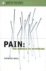 Pain : The Science of Suffering - Patrick Wall