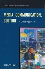 Media, Communication, and Culture : A Global Approach - James Lull