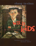 Wild Kids : Two Novels About Growing Up - Chang Ta-Chun