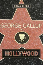 George Gallup in Hollywood - Susan Ohmer