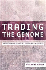Trading the Genome : Investigating the Commodification of Bio-information - Bronwyn Parry