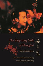 The Sing-Song Girls of Shanghai : Weatherhead Books on Asia - Han Bangqing