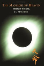 The Mandate of Heaven : Hidden History in the I Ching - S.J. Marshall