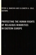 Protecting the Human Rights of Religious Minorities in Eastern Europe : Human Rights Law, Theory and Practice