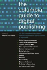 The Columbia Guide to Digital Publishing : the Internet, and Scholarship: Tools and Trends Co...