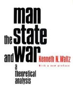 Man, the State and War : A Theoretical Analysis - Kenneth N. Waltz