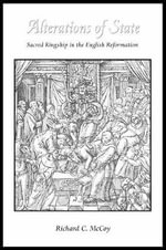 Alterations of State : Sacred Kingship in the English Reformation - Richard C. McCoy