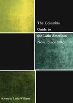 The Columbia Guide to the Latin American Novel Since 1945 - Raymond Williams