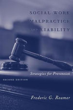 Social Work Malpractice and Liability : Strategies for Prevention - Frederic G. Reamer