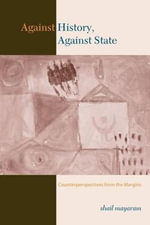Against History, against State : Counterperspectives from the Margins - Shail Mayaram