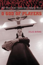 O God of Players : The Story of the Immaculata Mighty Macs - Julie Byrne