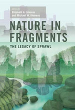 Nature in Fragments : The Legacy of Sprawl - Elizabeth A. Johnson