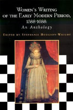 Women's Writing of the Early Modern Period : 1588-1688, an Anthology - Stephanie Hodgson-Wright