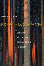Breathing Spaces : Qigong, Psychiatry, and Healing in China - Nancy N. Chen