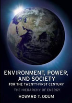 Environment, Power, and Society for the Twenty-First Century : The Hierarchy of Energy - Howard T. Odum