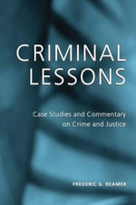 Criminal Lessons : Case Studies and Commentary on Crime and Justice - Frederic G. Reamer