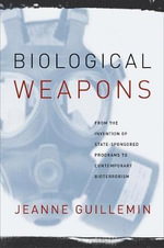 Biological Weapons : From the Invention of State-Sponsored Programs to Contemporary Bioterrorism - Jeanne Guillemin