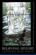 Believing History : Latter-Day Saint Essays - Richard Lyman Bushman