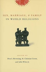 Sex, Marriage, and Family in World Religions - M. Christian Green
