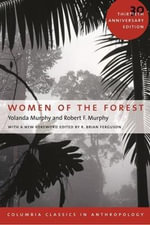 Women of the Forest : Columbia Classics in Anthropology - Yolanda Murphy